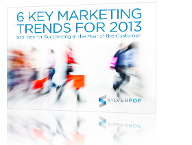 SILVERPOP's Key Marketing Trends 2013 for Success in the Year of the Customer