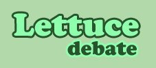 Lettuce debate: Let us, the people, debate!